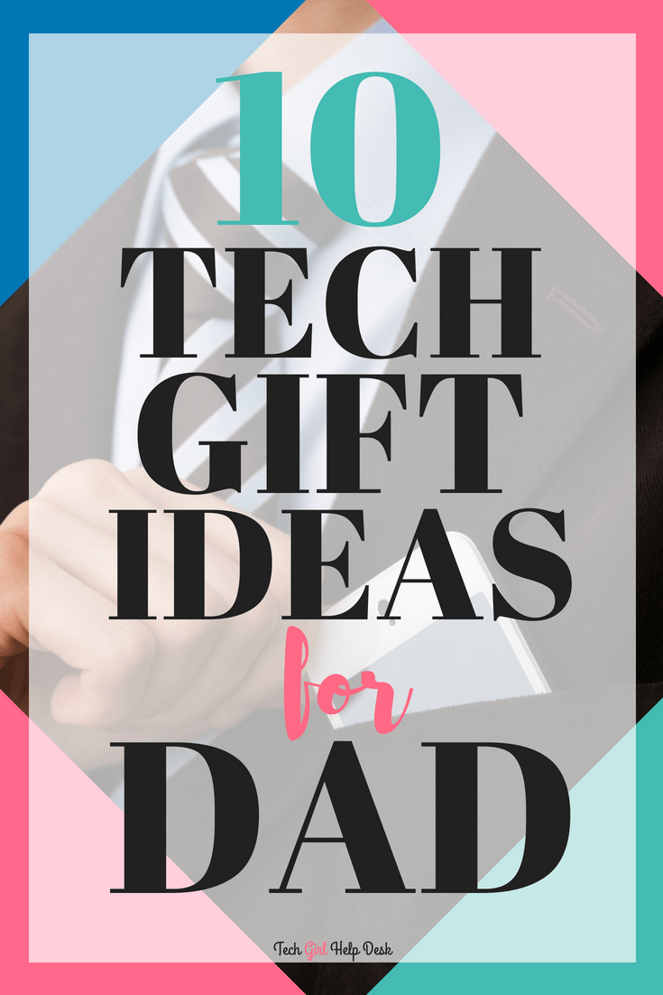 Best Tech Gifts for Dad in 2018 | Tech Girl Help Desk